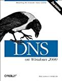 Robbie Allen, Matt Larson, Cricket Liu: DNS on Windows Server 2003