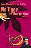 Jean-Marie Blas de Robl�s: Wo Tiger zu Hause sind