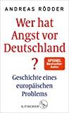 Andreas Rödder: Wer hat Angst vor Deutschland?