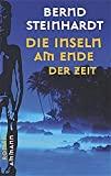 Bernd Steinhardt: Die Inseln am Ende der Zeit