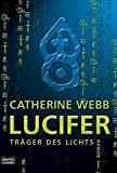 Catherine Webb: Lucifer - Träger des Lichts