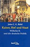 John C. G. R�hl: Kaiser, Hof und Staat: Wilhelm II. und die deutsche Politik