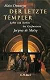 Alain Demurger: Der letzte Templer: Leben und Sterben des Gro�meisters Jacques de Molay