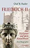 Olaf B. Rader: Friedrich II. Der Sizilianer auf dem Kaiserthron