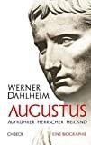 Werner Dahlheim: Augustus. Aufrührer - Herrscher - Heiland