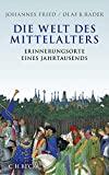 Johannes Fried, Olaf B. Rader: Die Welt des Mittelalters. Erinnerungsorte eines Jahrtausends