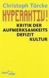 Christoph T�rcke: Hyperaktiv! Kritik der Aufmerksamkeitsdefizitkultur