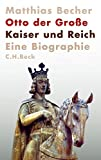 Matthias Becher: Otto der Große. Kaiser und Reich