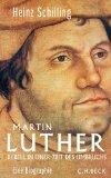 Heinz Schilling: Martin Luther. Rebell in einer Zeit des Umbruchs