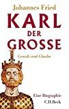 Johannes Fried: Karl der Grosse. Gewalt und Glaube