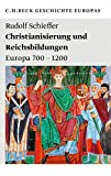 Rudolf Schieffer: Christianisierung und Reichsbildungen. Europa 700-1200
