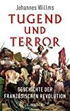 Johannes Willms: Tugend und Terror. Geschichte der Französischen Revolution