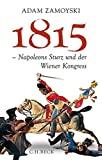 Adam Zamoyski: 1815. Napoleons Sturz und der Wiener Kongress