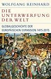 Wolfgang Reinhard: Die Unterwerfung der Welt