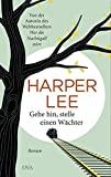 Harper Lee: Gehe hin, stelle eine W�chter
