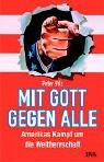 Peter Pilz: Mit Gott gegen alle: Amerikas Kampf um die Weltherrschaft