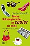 Stefan Maiwald: Meine Schwiegermutter ist cooler als deine