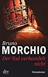 Bruno Morchio: Der Tod verhandelt nicht