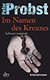 Peter Probst: Im Namen des Kreuzes