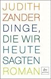 Judith Zander: Dinge, die wir heute sagten