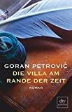 Goran Petrovic: Die Villa am Rande der Zeit