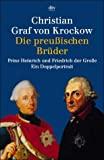 Christian Krockow: Die preußischen Brüder Prinz Heinrich und Friedrich der Große - ein Doppelportrait