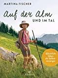 Martina Fischer: Auf der Alm und im Tal