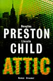Lincoln Child, Douglas Preston: Attic