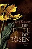 J�rg Kastner: Die Tulpe des B�sen