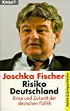 Joschka Fischer: Risiko Deutschland