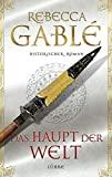 Rebecca Gablé: Das Haupt der Welt