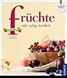 Rose Marie Donhauser: früchte, süß - saftig - köstlich