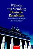 Wilhelm von Sternburg: Deutsche Republiken: Scheitern und Trimph der Demokratie