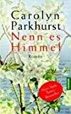 Carolyn Parkhurst: Nenn es Himmel