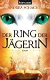 Andrea Schacht: Der Ring der Jägerin