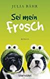 Julia Bähr: Sei mein Frosch