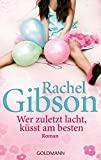 Rachel Gibson: Wer zuletzt lacht, k�sst am besten