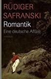 Rüdiger Safranski: Romantik: Eine deutsche Affäre