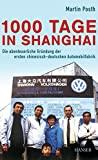Martin Posth: 1000 Tage in Shanghai. Die abenteuerliche Gr�ndung der ersten chinesisch-deutschen Automobilfabrik