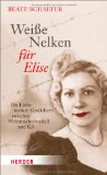 Beate Sch�fer: Wei�e Nelken f�r Elise. Die Liebe meiner Gro�eltern zwischen Wehrmachtsbordell und KZ