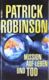 Patrick Robinson: Mission auf Leben und Tod