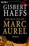 Gisbert Haefs: Der erste Tod des Marc Aurel