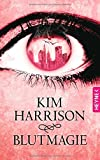 Kim Harrison: Blutmagie