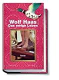Wolf Haas: Das ewige Leben