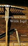 Christian Lorenz M�ller: Wilde Jagd