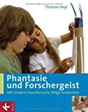 Thomas Heyl: Phantasie und Forschergeist. Mit Kindern künstlerische Wege entdecken