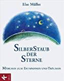 Else Müller: Silberstaub der Sterne. Märchen zum Entspannen und Träumen