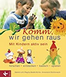 Regina Bestle-Körfer, Sabine Lohf, Annemarie Stollwerk: Komm, wir gehen raus. Mit Kindern aktiv sein. Forschen, entdecken, basteln, spielen.