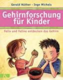 Gerald H�ther, Inge Michels: Gehirnforschung f�r Kinder. Felix und Feline entdecken das Gehirn