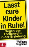Wolfgang Bergmann: Lasst eure Kinder in Ruhe!